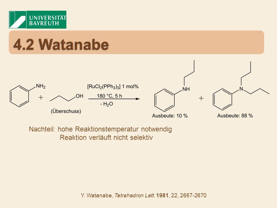4.2 Watanabe Nachteil: hohe Reaktionstemperatur notwendig