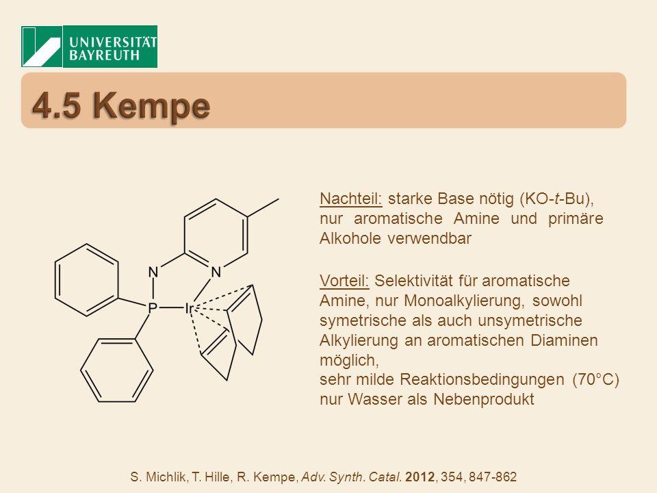 4.5 Kempe Nachteil: starke Base nötig (KO-t-Bu),