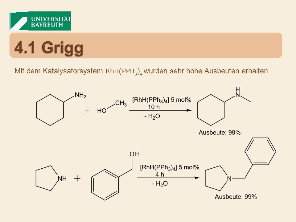 4.1 Grigg Mit dem Katalysatorsystem RhH(PPH3)4 wurden sehr hohe Ausbeuten erhalten