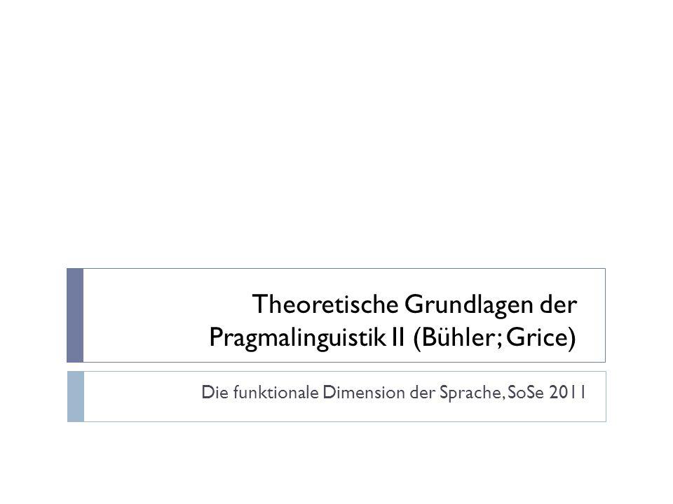 Theoretische Grundlagen der Pragmalinguistik II (Bühler; Grice)