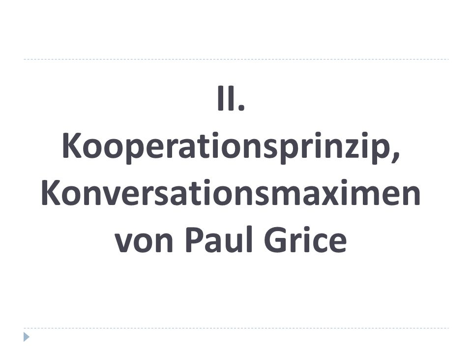 II. Kooperationsprinzip, Konversationsmaximen von Paul Grice
