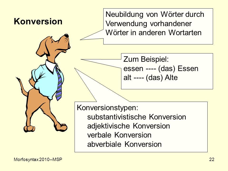 Konversion Neubildung von Wörter durch Verwendung vorhandener Wörter in anderen Wortarten. Zum Beispiel: