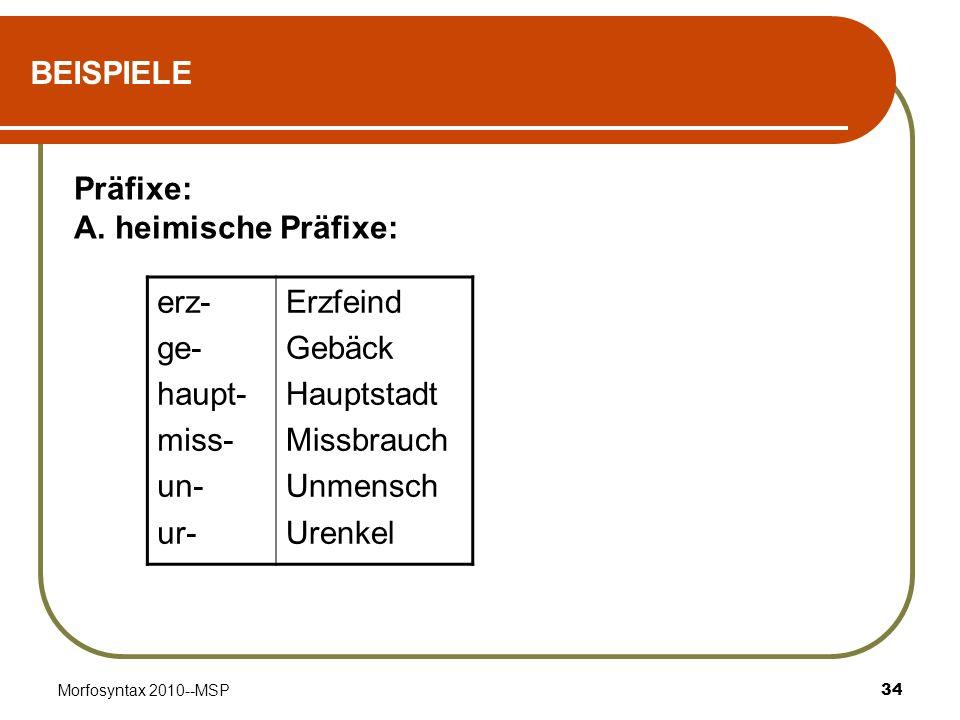 BEISPIELE Präfixe: A. heimische Präfixe: erz- ge- haupt- miss- un- ur-