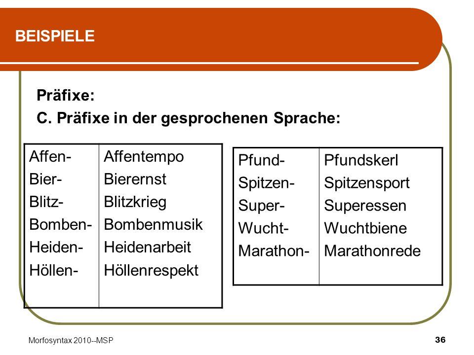 C. Präfixe in der gesprochenen Sprache: Affen- Bier- Blitz- Bomben-