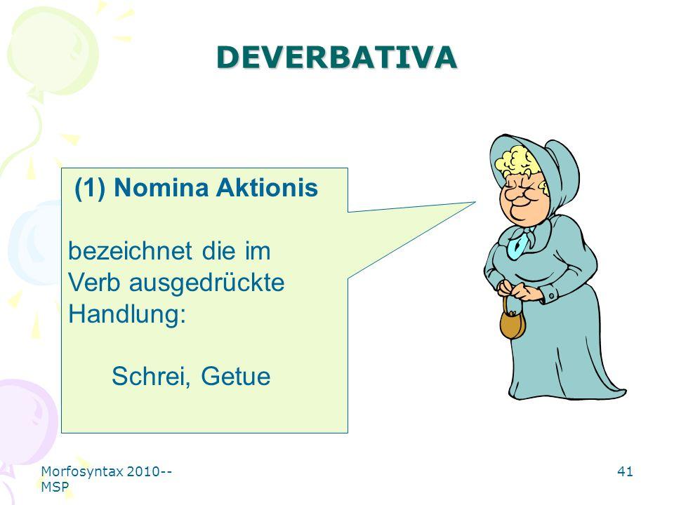 DEVERBATIVA bezeichnet die im Verb ausgedrückte Handlung: