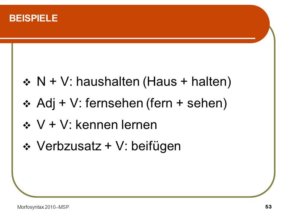N + V: haushalten (Haus + halten) Adj + V: fernsehen (fern + sehen)