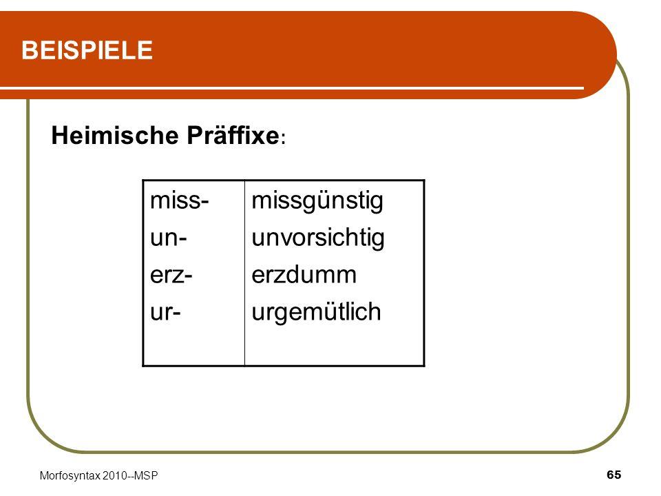 BEISPIELE Heimische Präffixe: miss- un- erz- ur- missgünstig