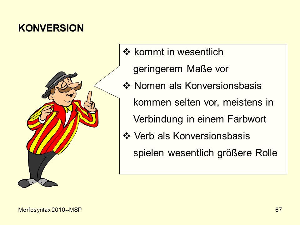 Nomen als Konversionsbasis kommen selten vor, meistens in