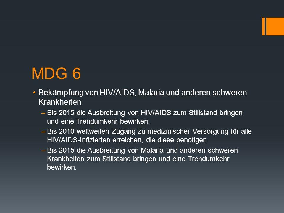 MDG 6 Bekämpfung von HIV/AIDS, Malaria und anderen schweren Krankheiten.