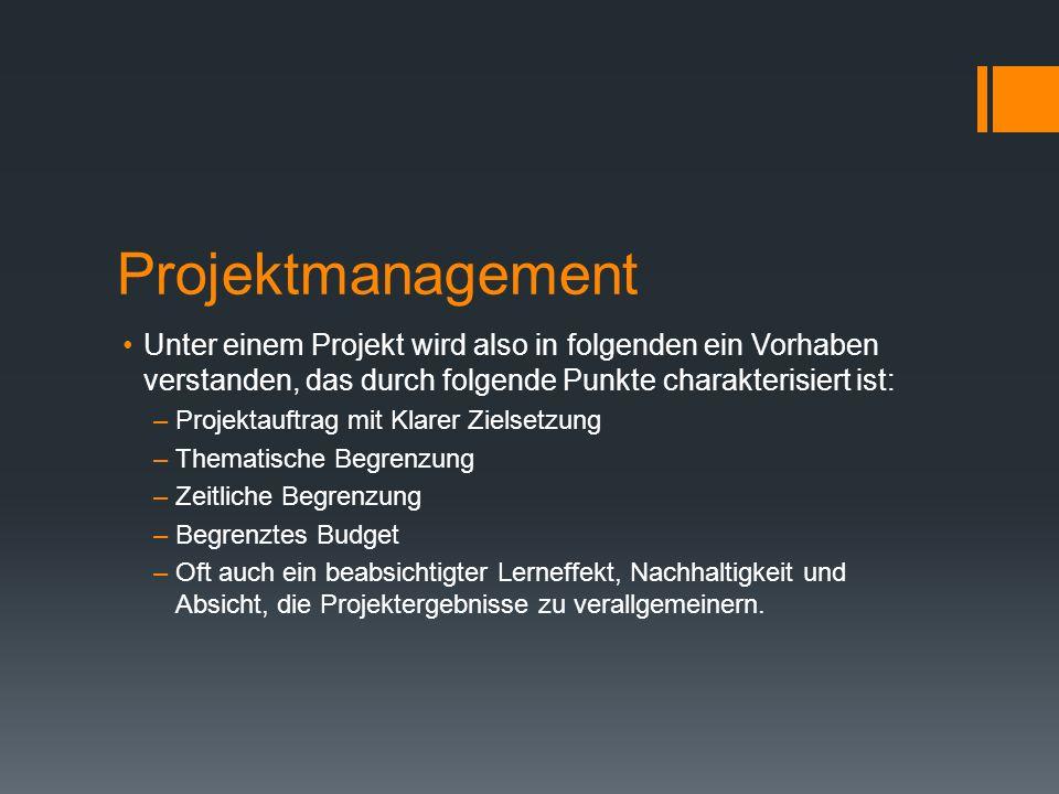 Projektmanagement Unter einem Projekt wird also in folgenden ein Vorhaben verstanden, das durch folgende Punkte charakterisiert ist: