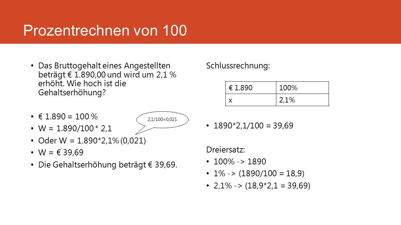 Prozentrechnen von 100 Das Bruttogehalt eines Angestellten beträgt € 1.890,00 und wird um 2,1 % erhöht. Wie hoch ist die Gehaltserhöhung
