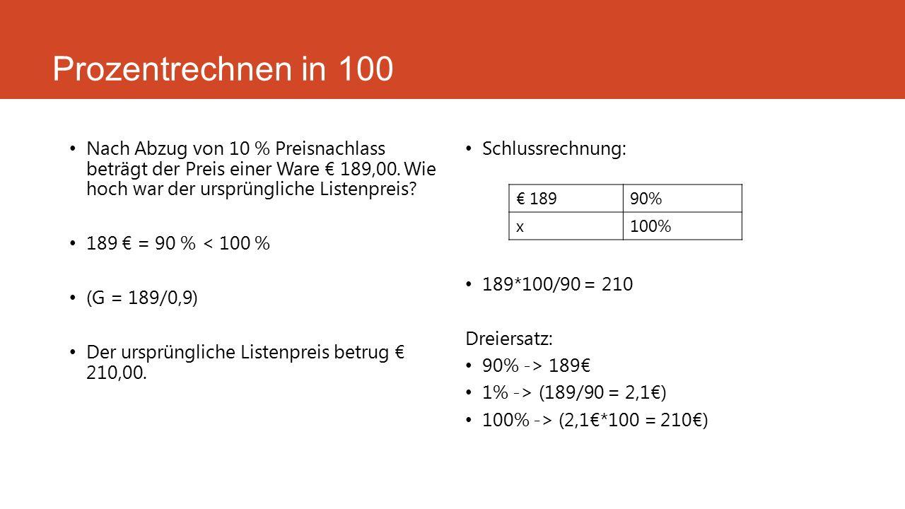 Prozentrechnen in 100 Nach Abzug von 10 % Preisnachlass beträgt der Preis einer Ware € 189,00. Wie hoch war der ursprüngliche Listenpreis