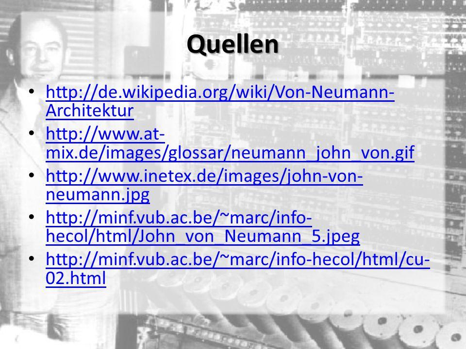 Quellen http://de.wikipedia.org/wiki/Von-Neumann-Architektur