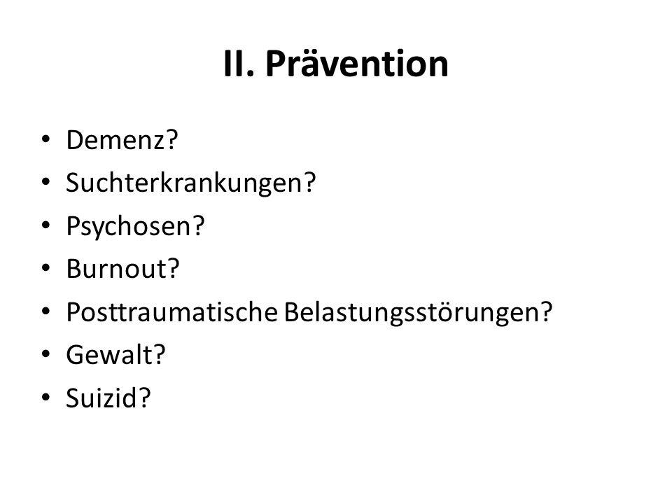 II. Prävention Demenz Suchterkrankungen Psychosen Burnout
