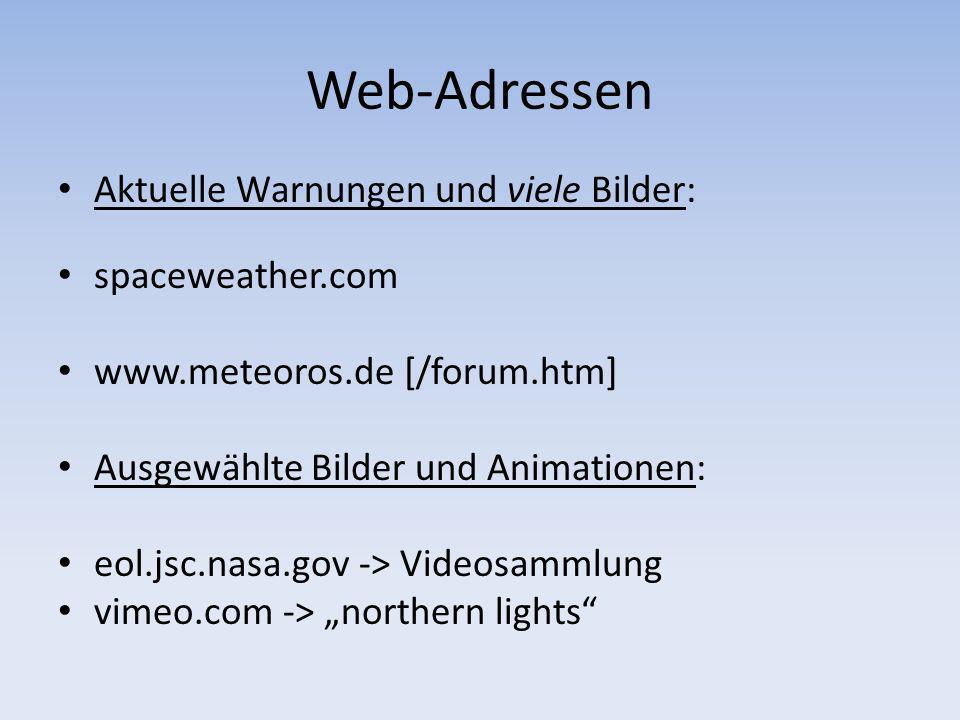 Web-Adressen Aktuelle Warnungen und viele Bilder: spaceweather.com