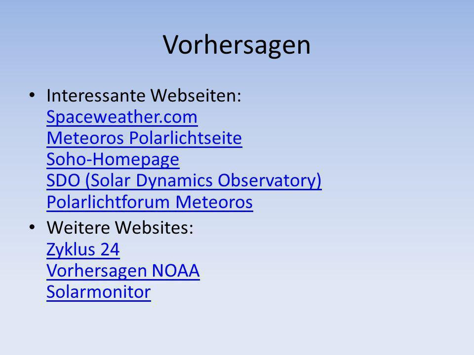Vorhersagen Interessante Webseiten: Spaceweather.com Meteoros Polarlichtseite Soho-Homepage SDO (Solar Dynamics Observatory) Polarlichtforum Meteoros.