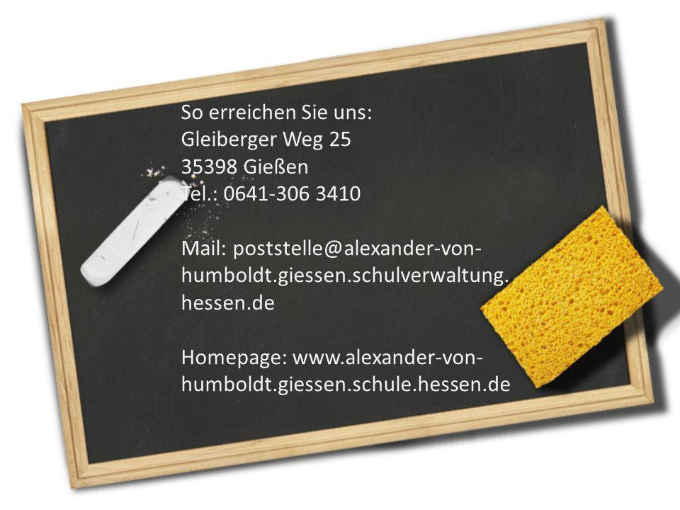 So erreichen Sie uns: Gleiberger Weg 25. 35398 Gießen. Tel.: 0641-306 3410.