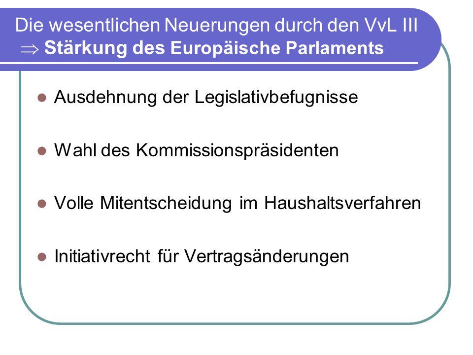 Die wesentlichen Neuerungen durch den VvL III  Stärkung des Europäische Parlaments