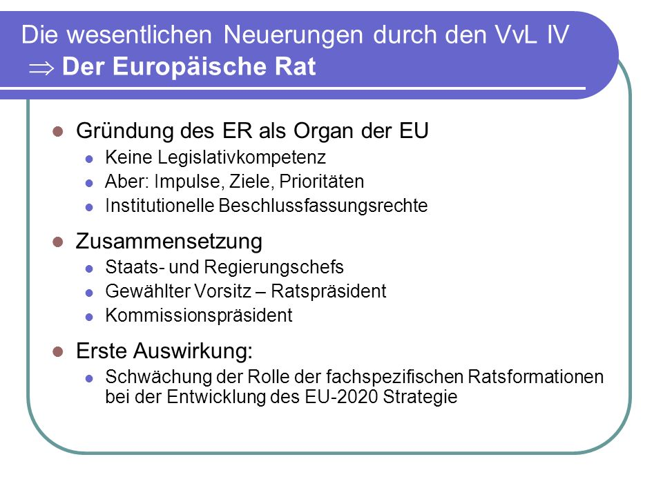 Die wesentlichen Neuerungen durch den VvL IV  Der Europäische Rat