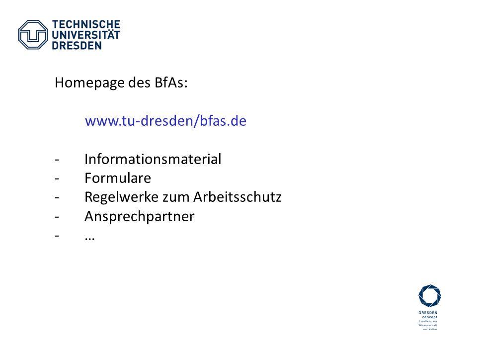 Homepage des BfAs: www.tu-dresden/bfas.de. Informationsmaterial. Formulare. Regelwerke zum Arbeitsschutz.
