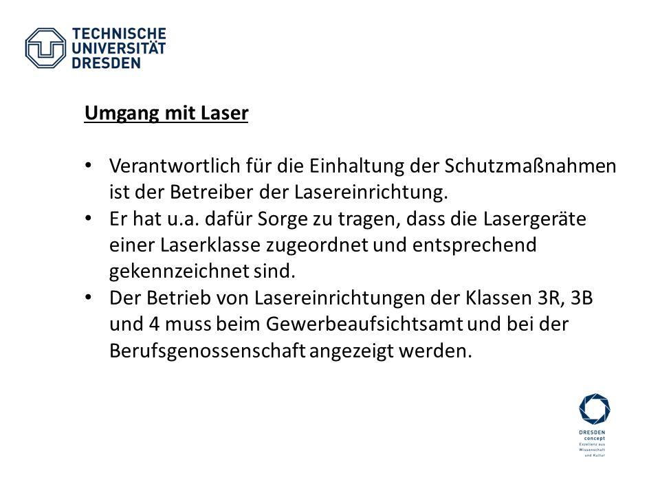 Umgang mit Laser Verantwortlich für die Einhaltung der Schutzmaßnahmen ist der Betreiber der Lasereinrichtung.