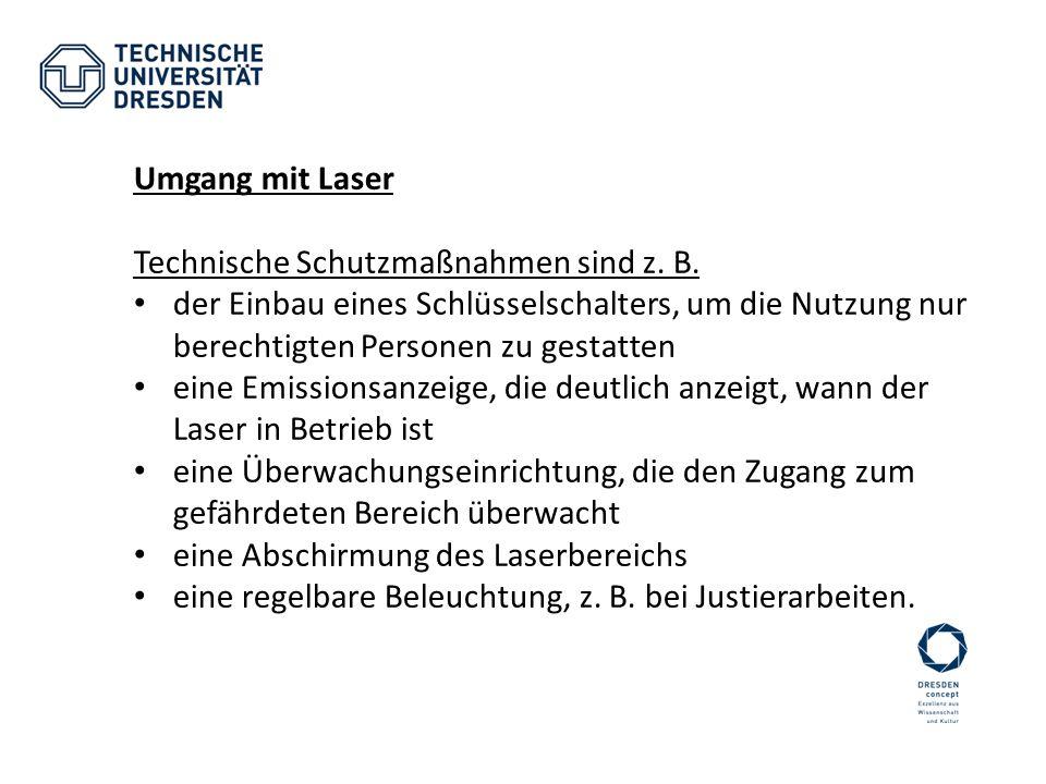 Umgang mit Laser Technische Schutzmaßnahmen sind z. B. der Einbau eines Schlüsselschalters, um die Nutzung nur berechtigten Personen zu gestatten.