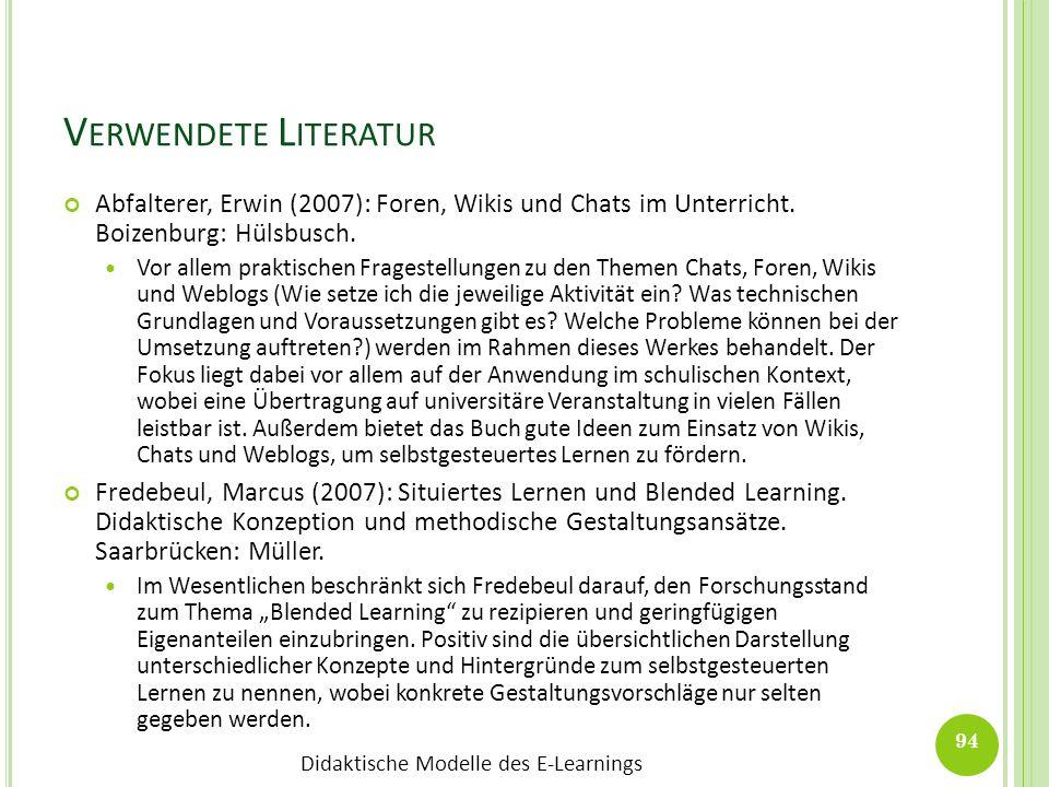 Verwendete Literatur Abfalterer, Erwin (2007): Foren, Wikis und Chats im Unterricht. Boizenburg: Hülsbusch.