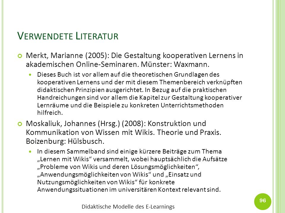 Verwendete LiteraturMerkt, Marianne (2005): Die Gestaltung kooperativen Lernens in akademischen Online-Seminaren. Münster: Waxmann.