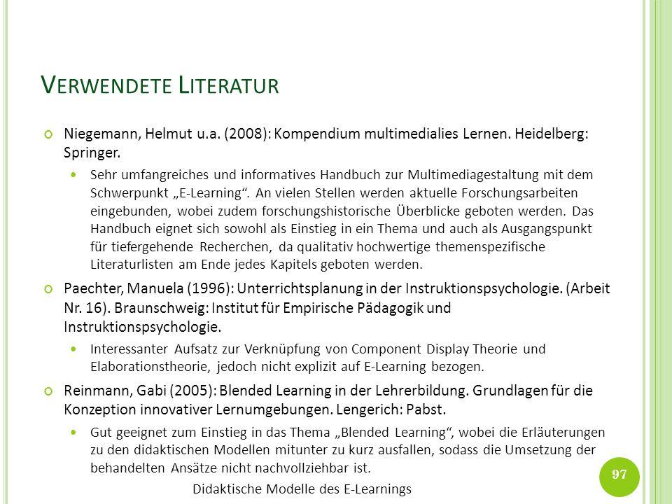 Verwendete Literatur Niegemann, Helmut u.a. (2008): Kompendium multimedialies Lernen. Heidelberg: Springer.