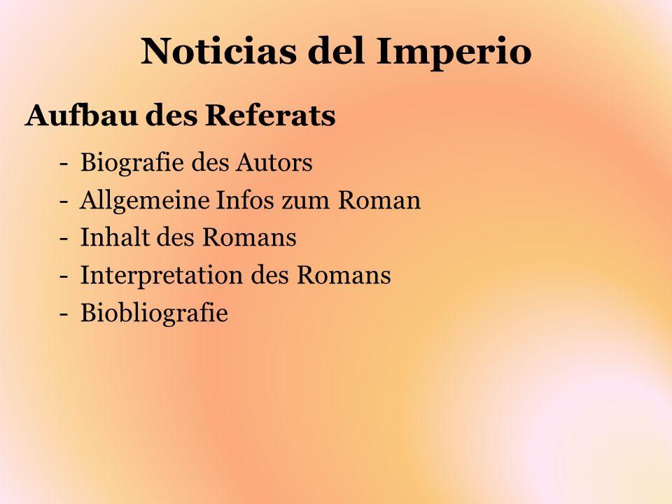 Noticias del Imperio Aufbau des Referats Biografie des Autors
