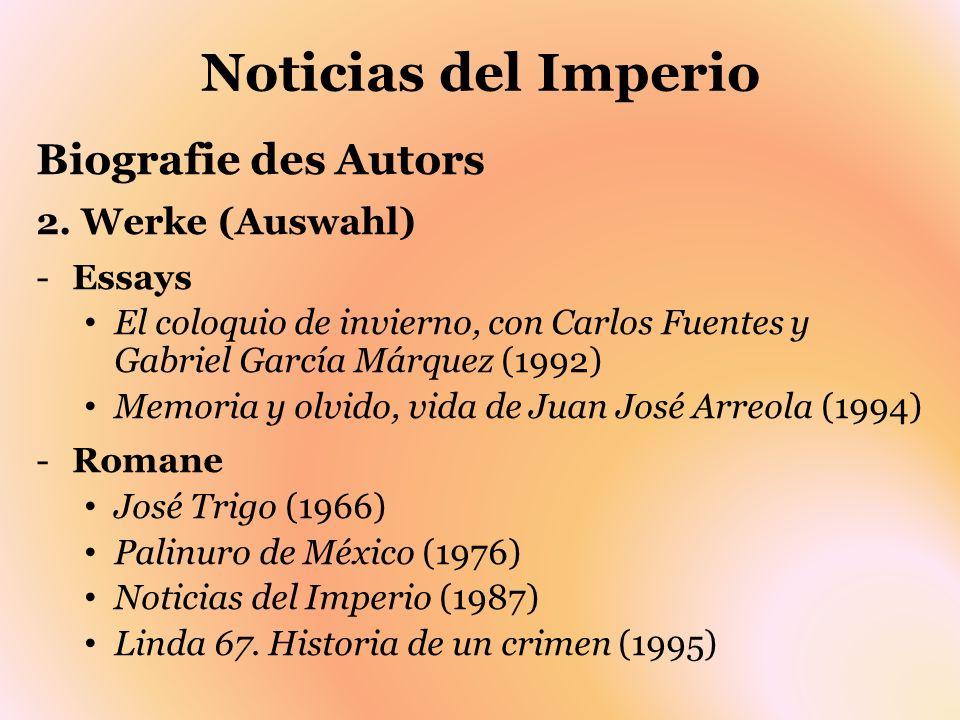 Noticias del Imperio Biografie des Autors 2. Werke (Auswahl) Essays