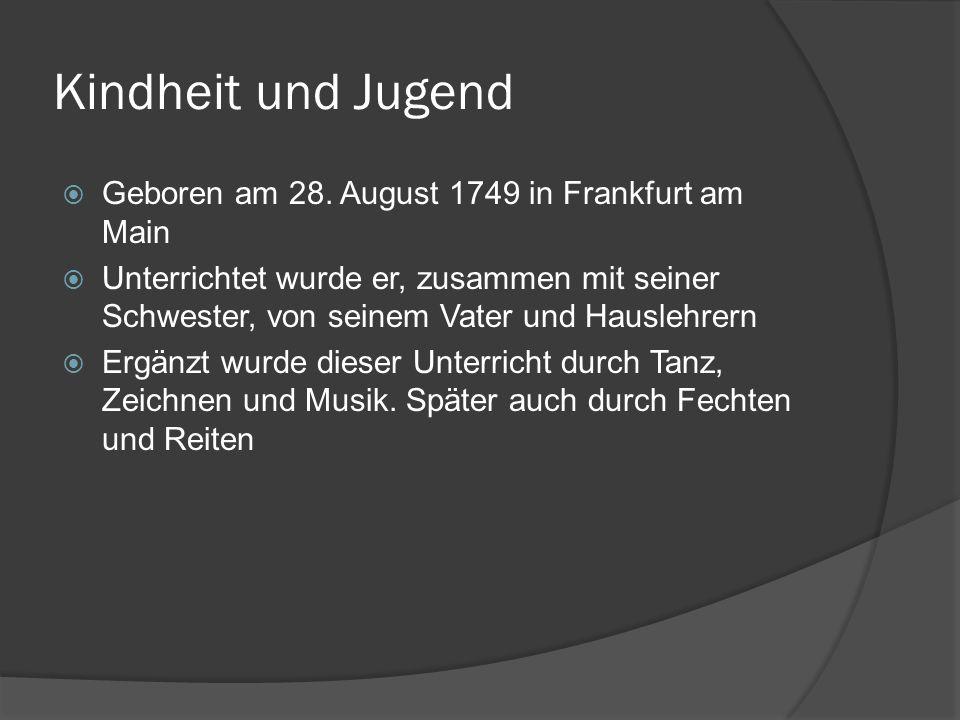 Kindheit und Jugend Geboren am 28. August 1749 in Frankfurt am Main