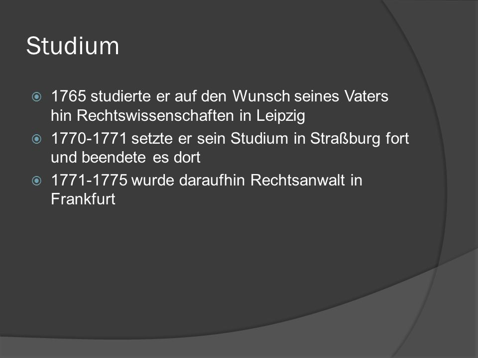 Studium 1765 studierte er auf den Wunsch seines Vaters hin Rechtswissenschaften in Leipzig.