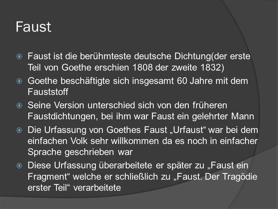 FaustFaust ist die berühmteste deutsche Dichtung(der erste Teil von Goethe erschien 1808 der zweite 1832)