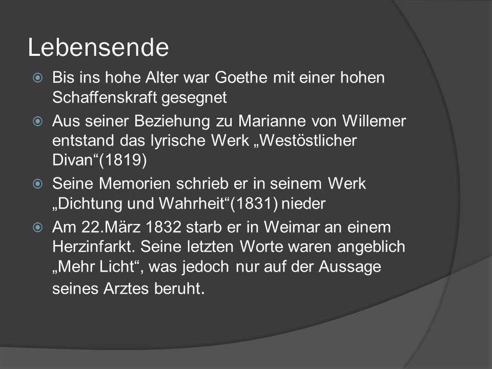Lebensende Bis ins hohe Alter war Goethe mit einer hohen Schaffenskraft gesegnet.
