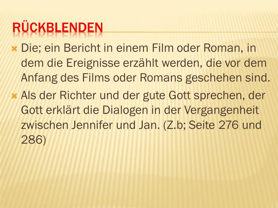 RÜCKBLENDEN Die; ein Bericht in einem Film oder Roman, in dem die Ereignisse erzählt werden, die vor dem Anfang des Films oder Romans geschehen sind.