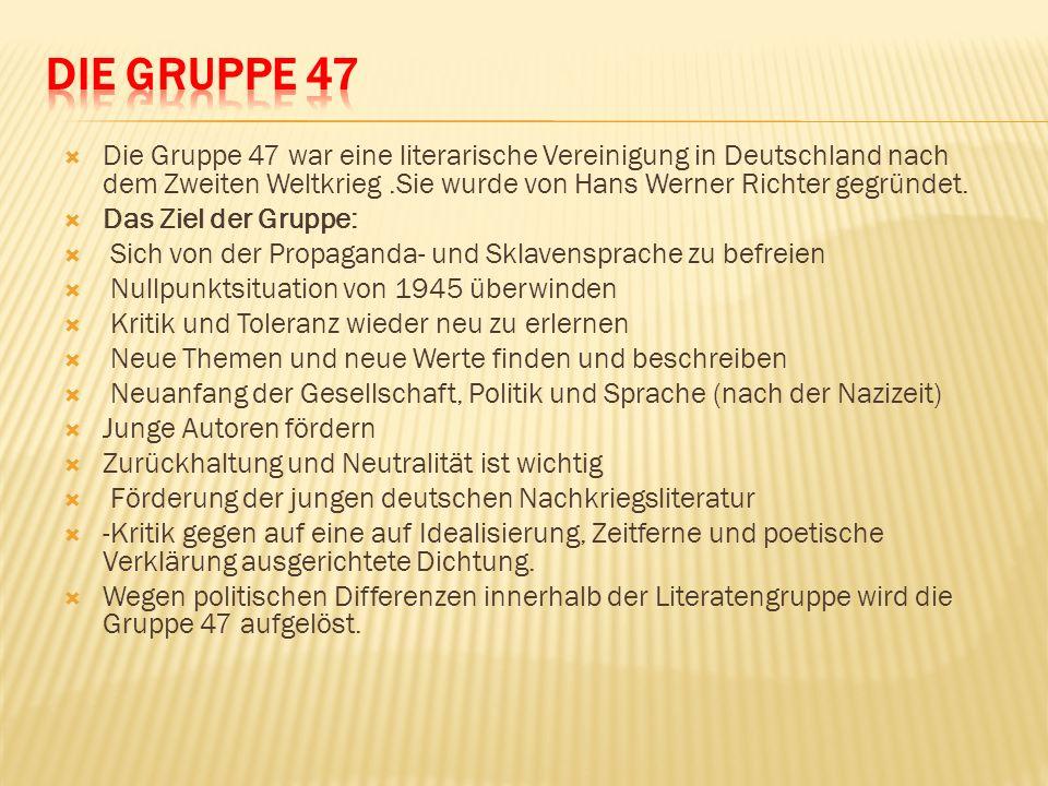 DIE GRUPPE 47 Die Gruppe 47 war eine literarische Vereinigung in Deutschland nach dem Zweiten Weltkrieg .Sie wurde von Hans Werner Richter gegründet.