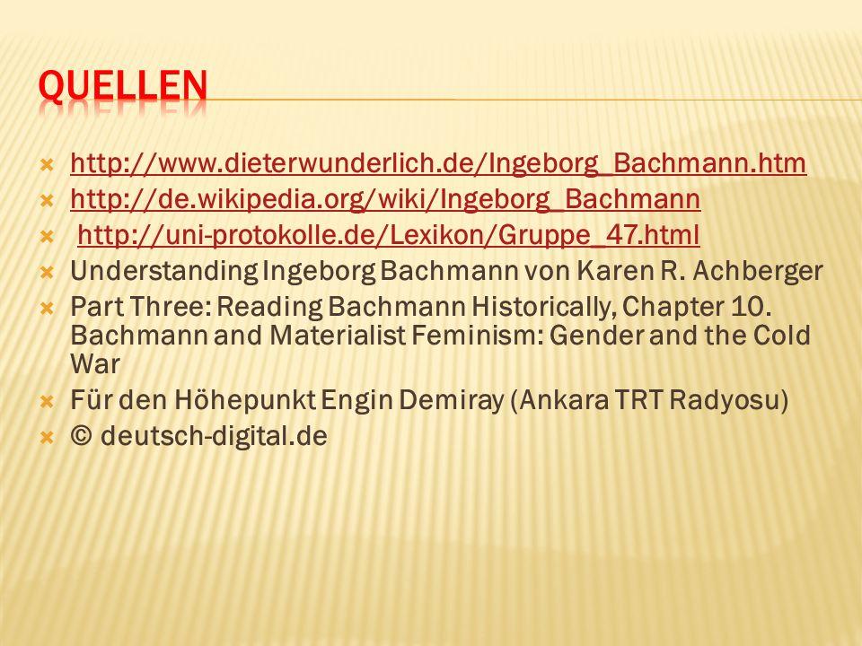 QUELLEN http://www.dieterwunderlich.de/Ingeborg_Bachmann.htm