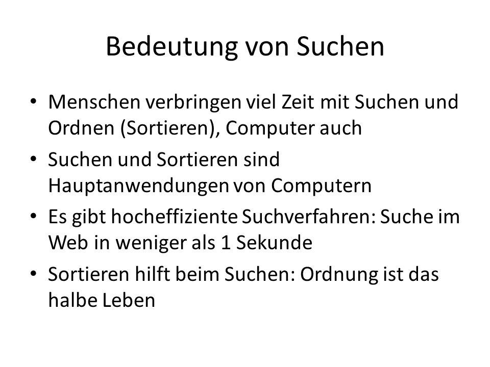 Bedeutung von Suchen Menschen verbringen viel Zeit mit Suchen und Ordnen (Sortieren), Computer auch.