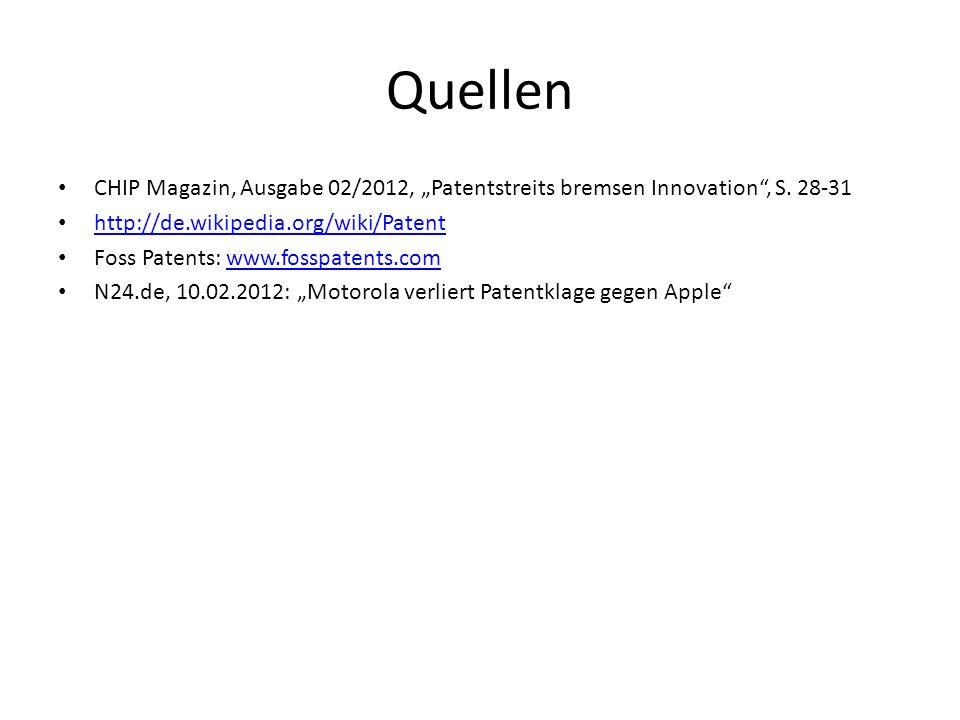 """Quellen CHIP Magazin, Ausgabe 02/2012, """"Patentstreits bremsen Innovation , S. 28-31. http://de.wikipedia.org/wiki/Patent."""