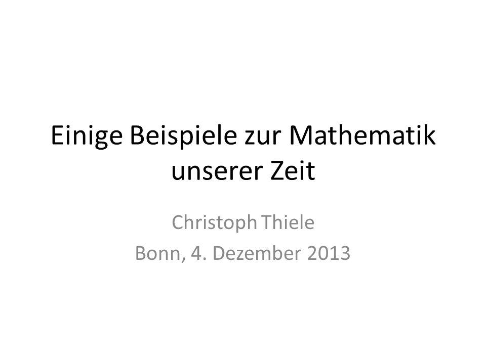 Einige Beispiele zur Mathematik unserer Zeit