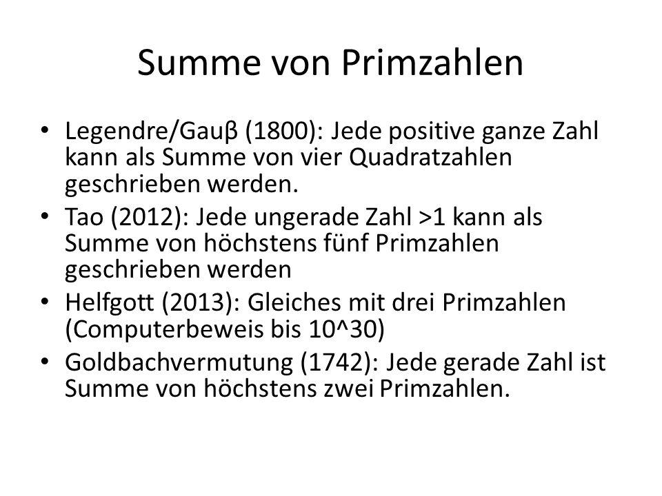 Summe von Primzahlen Legendre/Gauβ (1800): Jede positive ganze Zahl kann als Summe von vier Quadratzahlen geschrieben werden.
