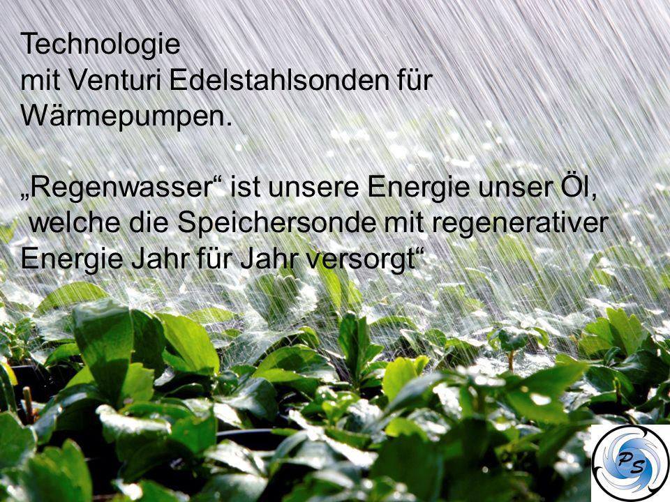 """Technologie mit Venturi Edelstahlsonden für. Wärmepumpen. """"Regenwasser ist unsere Energie unser Öl,"""