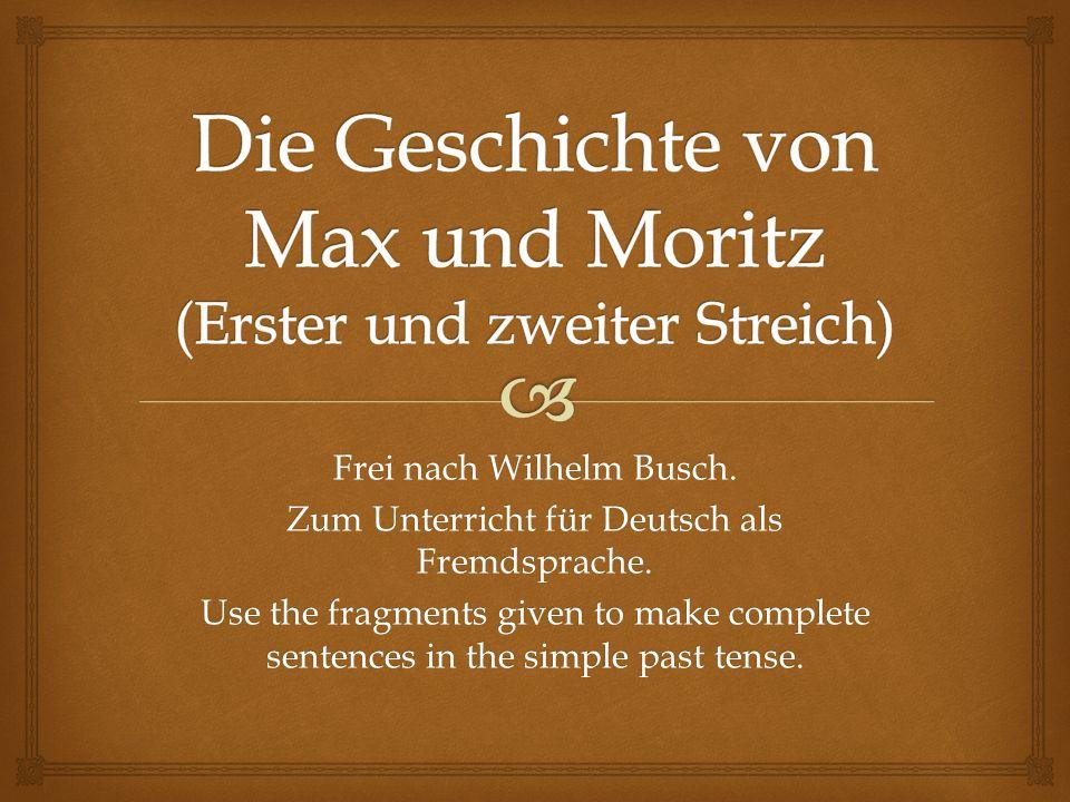 Die Geschichte von Max und Moritz (Erster und zweiter Streich)