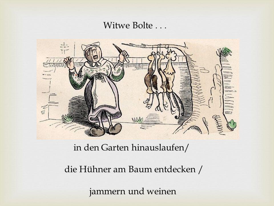 Witwe Bolte . . . in den Garten hinauslaufen/ die Hühner am Baum entdecken / jammern und weinen