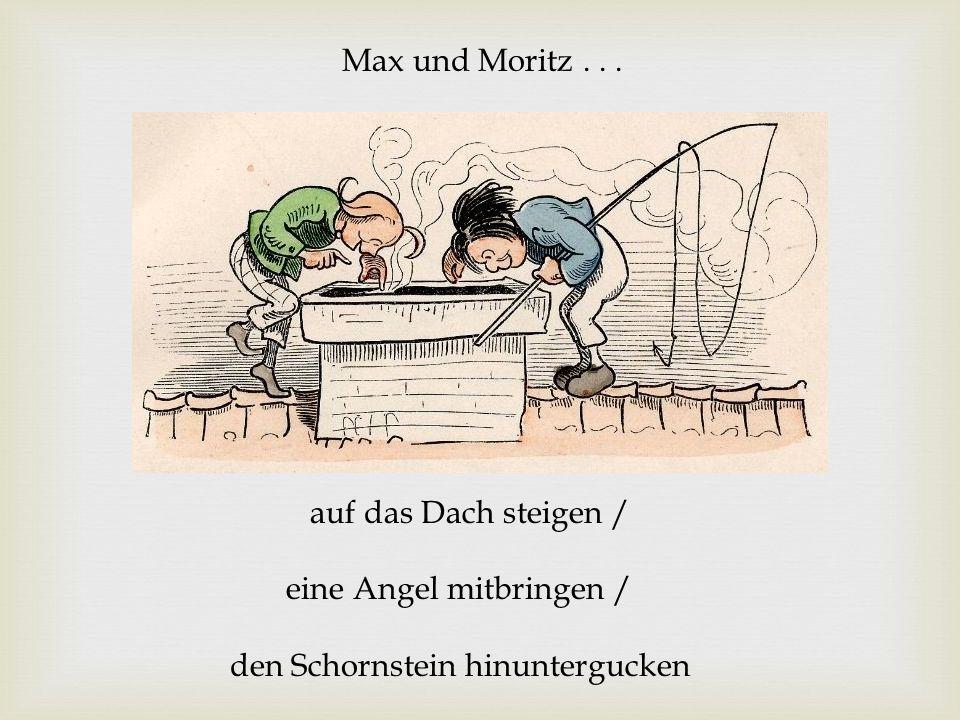 Max und Moritz . . . auf das Dach steigen / eine Angel mitbringen / den Schornstein hinuntergucken