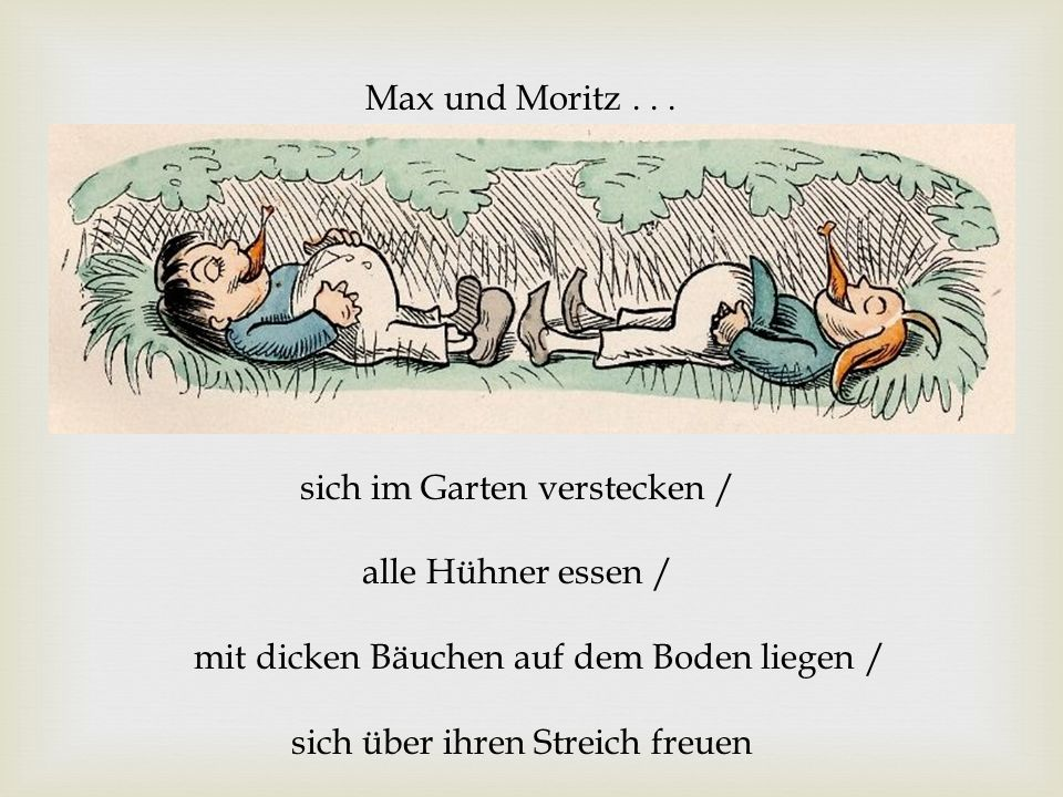 Max und Moritz . . .sich im Garten verstecken / alle Hühner essen / mit dicken Bäuchen auf dem Boden liegen /