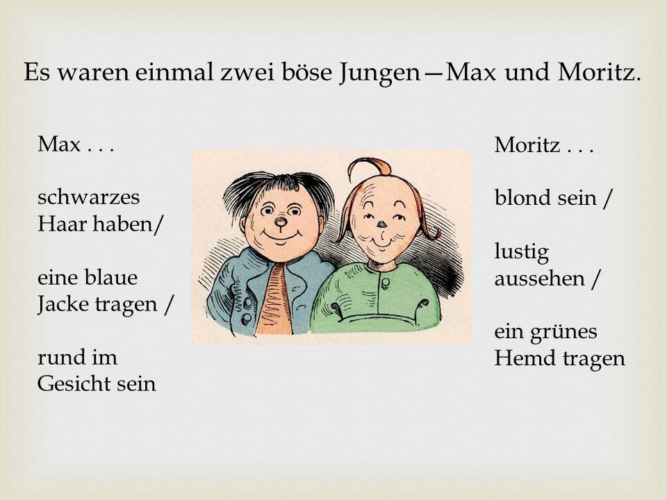 Es waren einmal zwei böse Jungen—Max und Moritz.