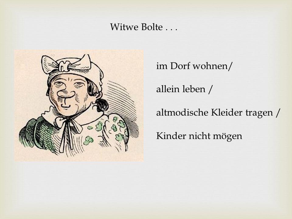 Witwe Bolte . . . im Dorf wohnen/ allein leben / altmodische Kleider tragen / Kinder nicht mögen
