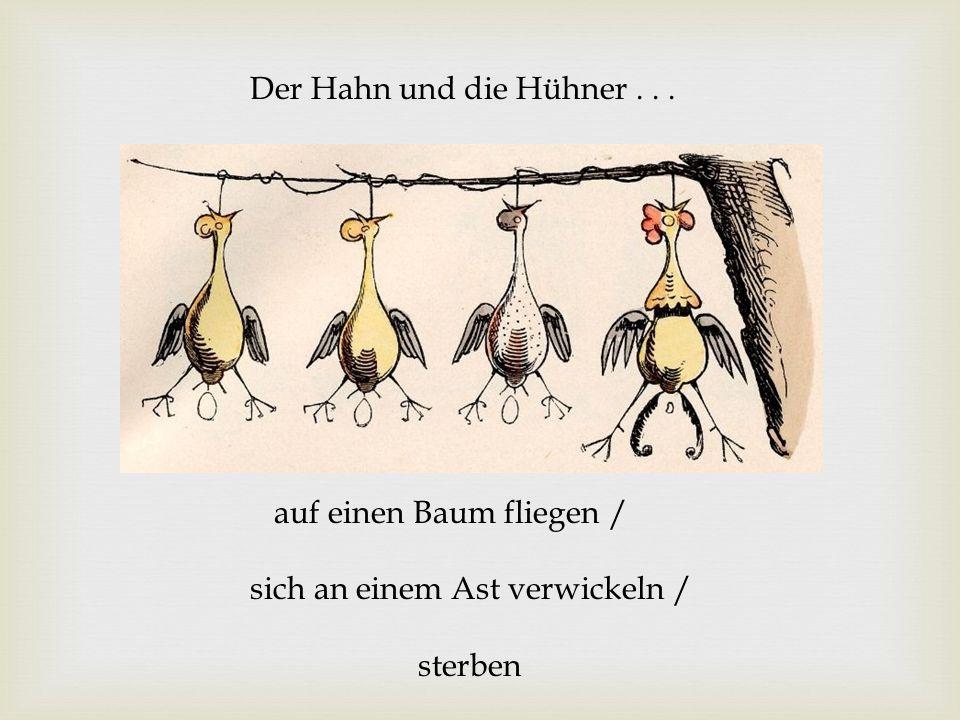 Der Hahn und die Hühner . . . auf einen Baum fliegen / sich an einem Ast verwickeln / sterben